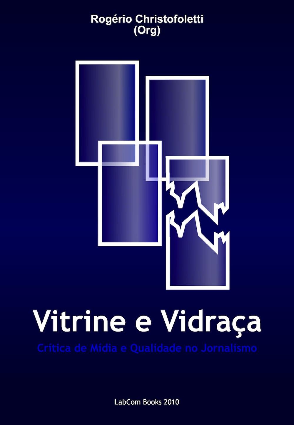 Capa: Rogério Christofoletti (Org.) (2010) Vitrine e vidraça: Crítica de Mídia e Qualidade no Jornalismo. Livros LabCom [LabCom Books]. Jornalismo.