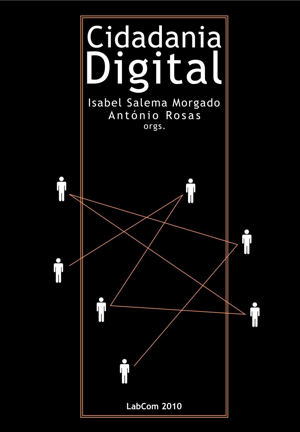 Capa: Isabel Salema Morgado e António Rosas (Orgs.) (2010) Cidadania Digital. Livros LabCom. Estudos em Comunicação.