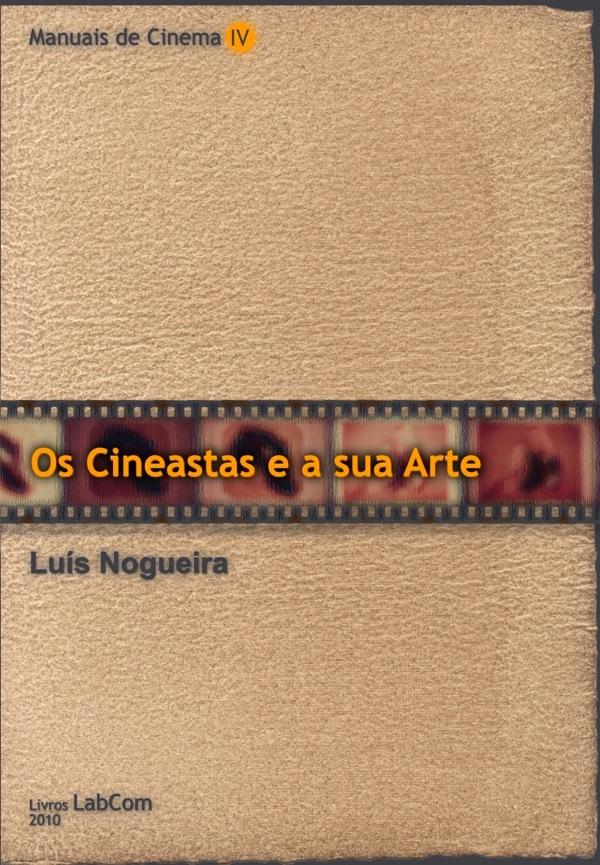 Capa: Luís Nogueira (2010) Manuais de Cinema IV - Os Cineastas e a sua Arte. Livros LabCom [LabCom Books]. Cinema e multimedia.