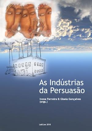 Capa: Ivone Ferreira & Gisela Gonçalves (Orgs.) (2010) Retórica e Mediatização: As Indústrias da Persuasão. Livros LabCom. Estudos em Comunicação.