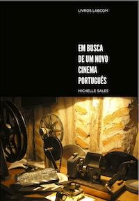 Capa: Michelle Sales (2011) Em Busca de um Novo Cinema Português. Livros LabCom. Estudos em Comunicação.