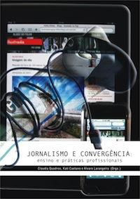 Capa: Claudia Quadros, Kati Caetano e Álvaro Larangeira (Orgs.) (2011) Jornalismo e convergência: Ensino e práticas profissionais. Livros LabCom. Estudos em Comunicação.