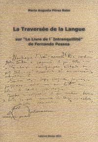Capa: Maria Augusta Pérez Babo (2011) La Traversée de la Langue: Sur Le Livre de l'Intranquillité de Fernando Pessoa. Livros LabCom. Estudos em Comunicação.
