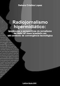 Capa: Debora Cristina Lopez (2010) Radiojornalismo hipermidiático: tendências e perspectivas do jornalismo de rádio all news brasileiro em um contexto de convergência tecnológica. Livros LabCom. Estudos em Comunicação.