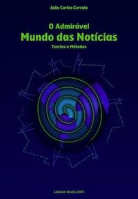 Capa: João Carlos Correia (2011) O admirável Mundo das Notícias: Teorias e Métodos. Livros LabCom. Estudos em Comunicação.