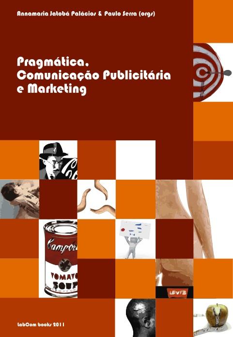 Capa: Annamaria Jatobá Palacios e Paulo Serra (Orgs.) (2011) Pragmática: Comunicação Publicitária e Marketing. Livros LabCom. Estudos em Comunicação.