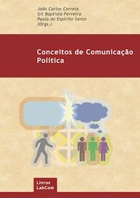 Capa: João Carlos Correia & Gil Baptista Ferreira & Paula do Espírito Santo (Orgs.) (2010) Conceitos de Comunicação Política. Livros LabCom. Estudos em Comunicação.