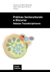 Capa: Viviane de Melo Resende, Fábio Henrique Pereira (Orgs.) (2010) Práticas Socioculturais e Discurso: Debates Transdisciplinares . Livros LabCom. Estudos em Comunicação.