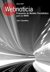Capa: João Canavilhas (2008) Webnoticia: Propuesta de Modelo Periodístico Para La WWW . Livros LabCom. Estudos em Comunicação.