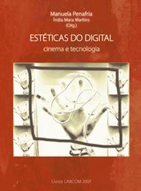 Capa: Manuela Penafria, Índia Mara Martins (Org.) (2007) Estéticas do digital: Cinema e Tecnologia. Livros LabCom. Estudos em Comunicação.